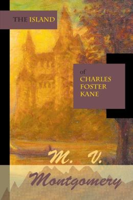 The Island of Charles Foster Kane by M.V. Montgomery
