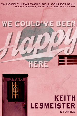 We Could've Been Happy Here book cover by Keith Lesmeister