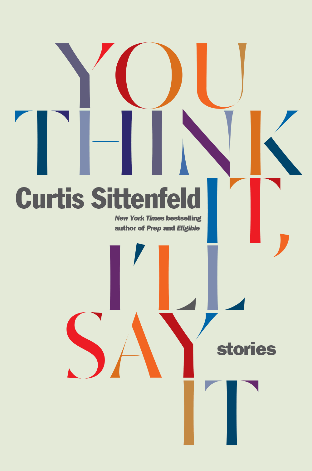 You Think It, I'll Say It book cover by Curtis Sittenfeld